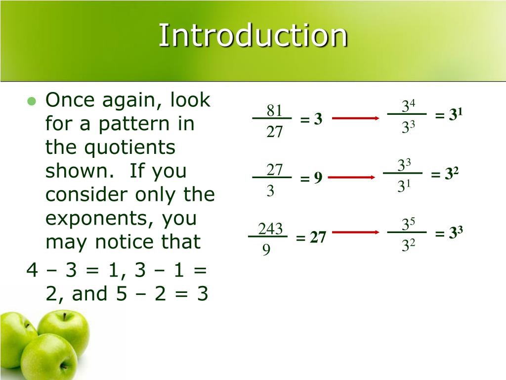 Once again, look for a pattern in the quotients shown.  If you consider only the exponents, you may notice that