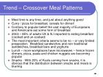 trend crossover meal patterns