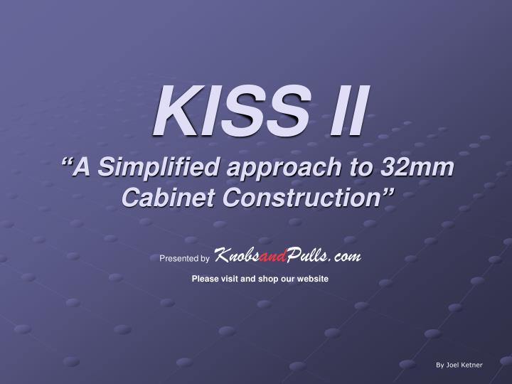 """PPT - KISS II """"A Simplified approach to 32mm Cabinet Construction ..."""