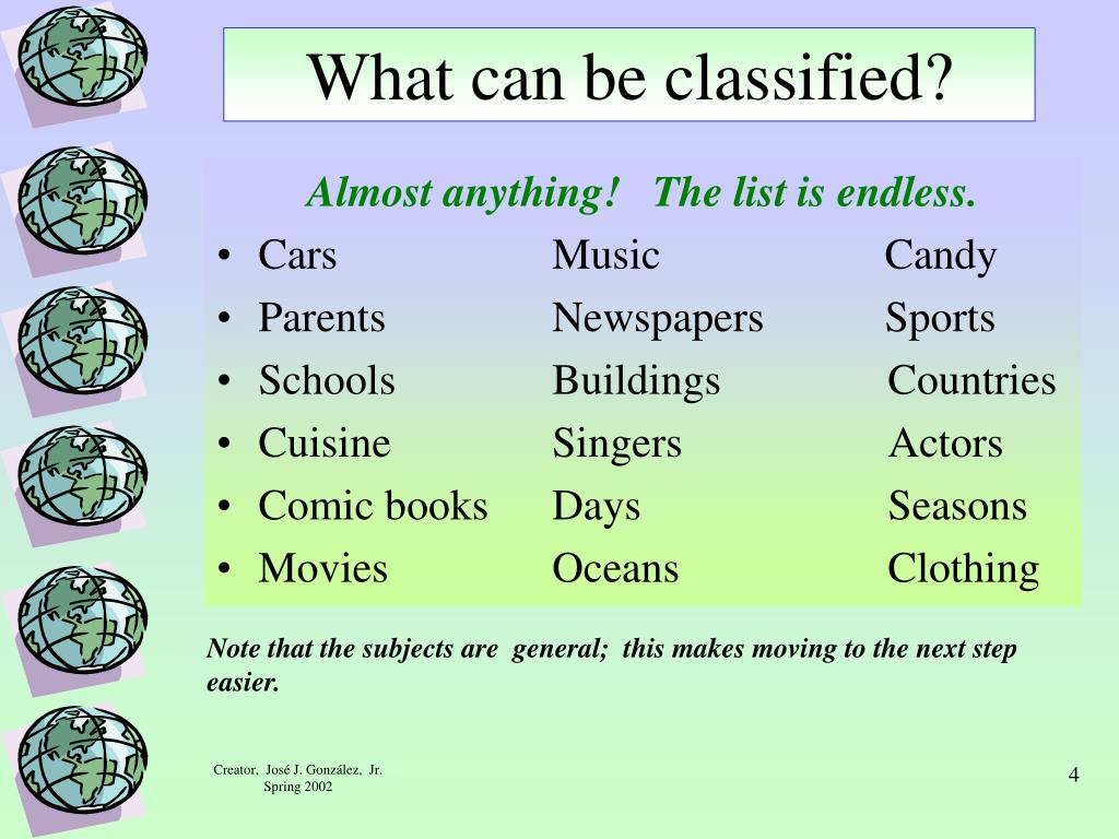 What can be classified?