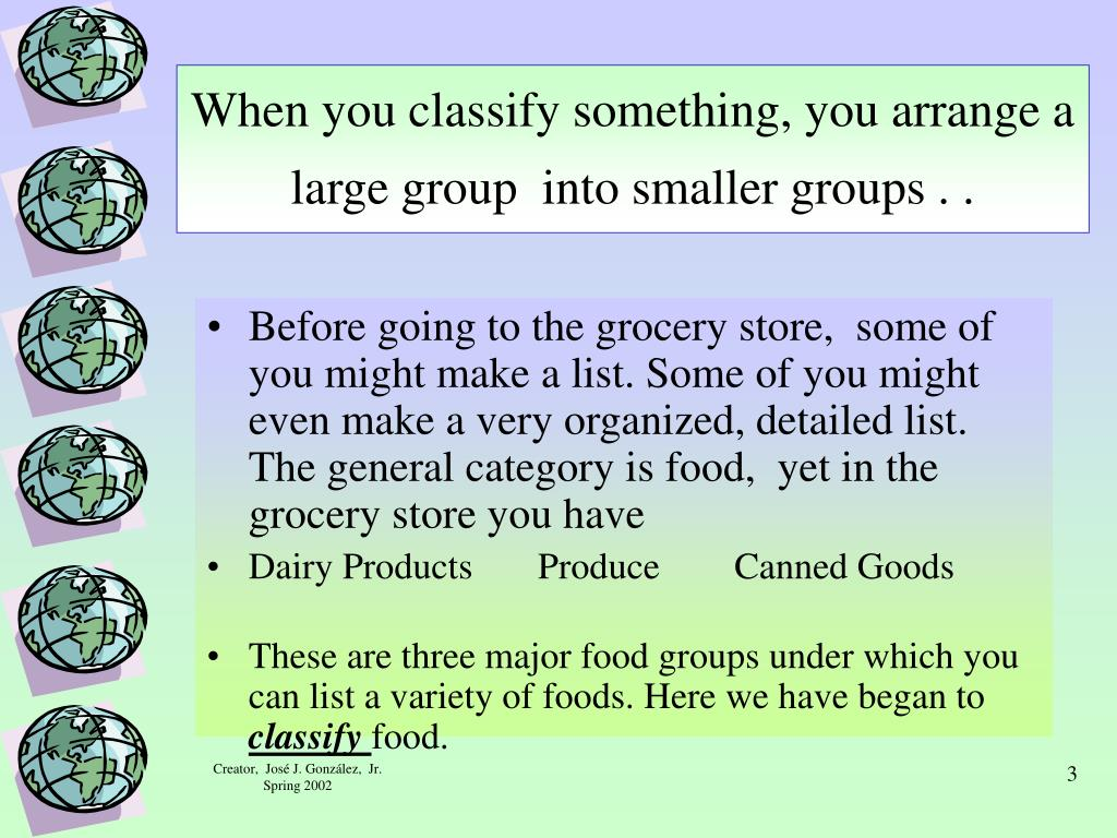 When you classify something, you arrange a large group  into smaller groups . .