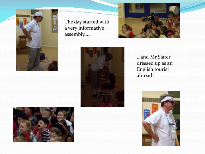The day started with a very informative assembly.....