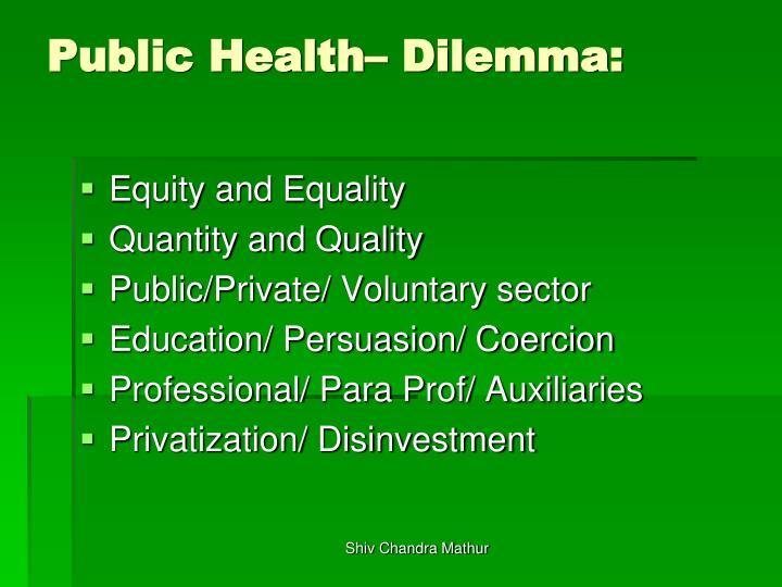 Public Health– Dilemma: