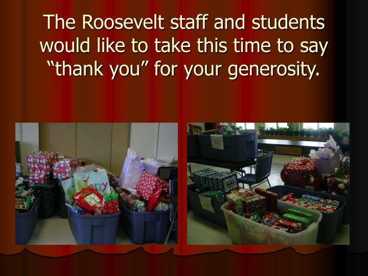 The roosevelt staff and students would like to take this time to say thank you for your generosity
