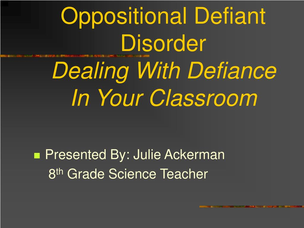 oppositional defiant disorder dealing with defiance in your classroom l.