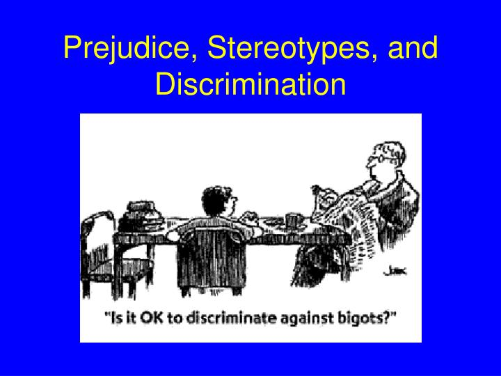 the effects of stereotypes prejudice and discrimination on society Stemming from stereotypes is prejudice point to counter the effects of prejudice and discrimination effects of discrimination in society are.