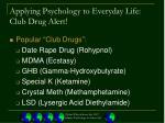 applying psychology to everyday life club drug alert