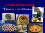 create delicious food
