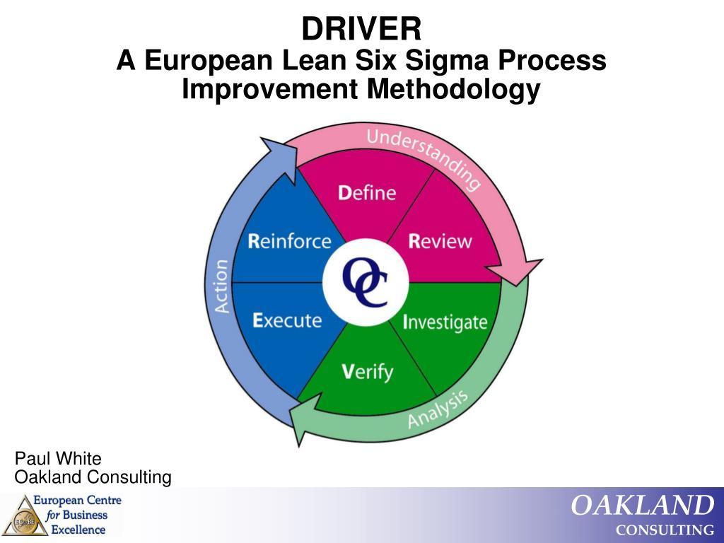 driver a european lean six sigma process improvement methodology l.