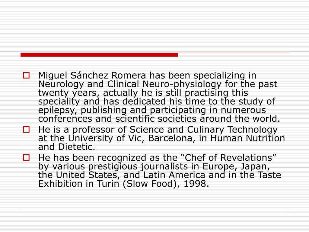 Miguel Sánchez Romera has been specializing in Neurology and Clinical Neuro-physiology for the past twenty years, actually he is still practising this speciality and has dedicated his time to the study of epilepsy, publishing and participating in numerous conferences and scientific societies around the world.