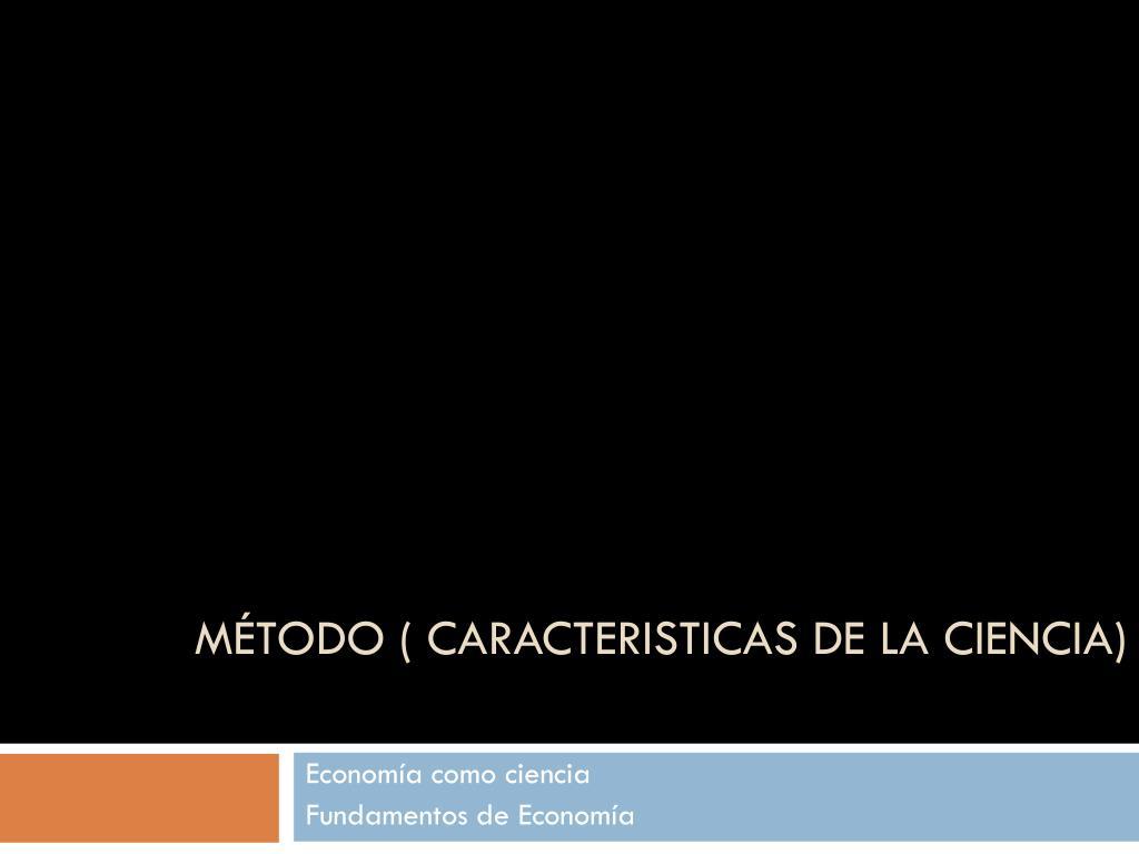MÉTODO ( CARACTERISTICAS DE LA CIENCIA)