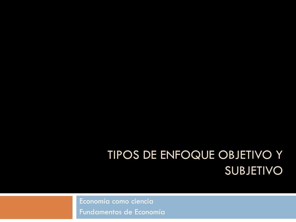 TIPOS DE ENFOQUE OBJETIVO Y SUBJETIVO