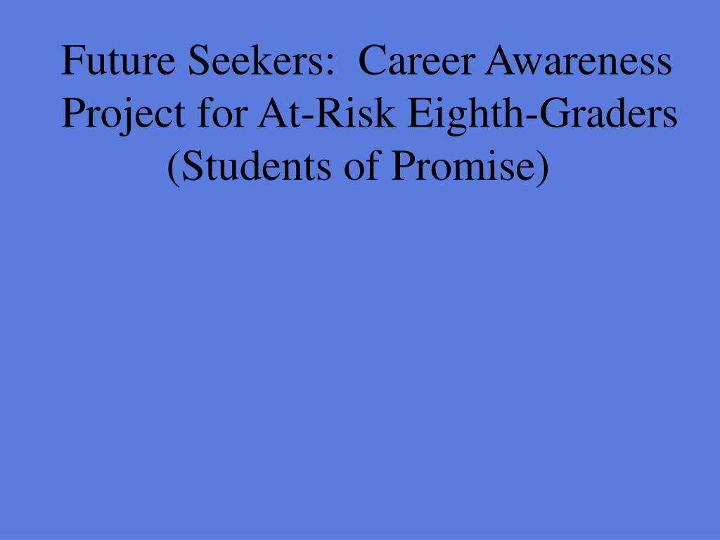 future seekers career awareness project for at risk eighth graders students of promise l.