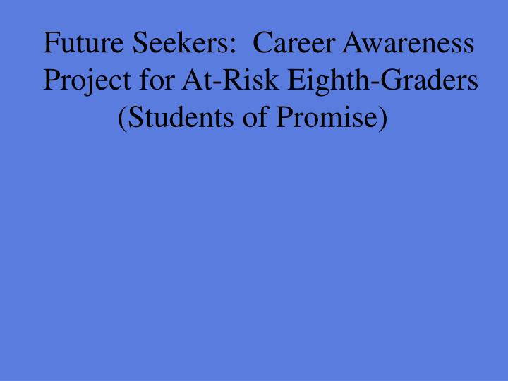 Future seekers career awareness project for at risk eighth graders students of promise