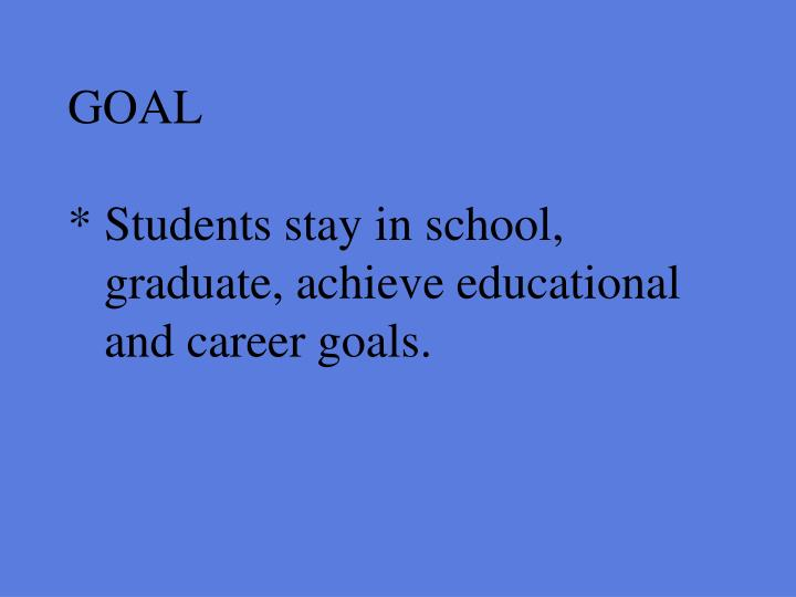 Goal students stay in school graduate achieve educational and career goals