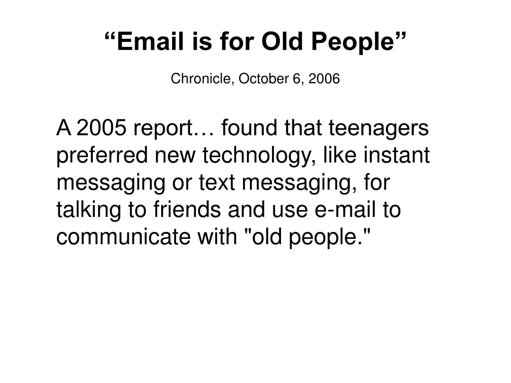 """Email is for Old People"""