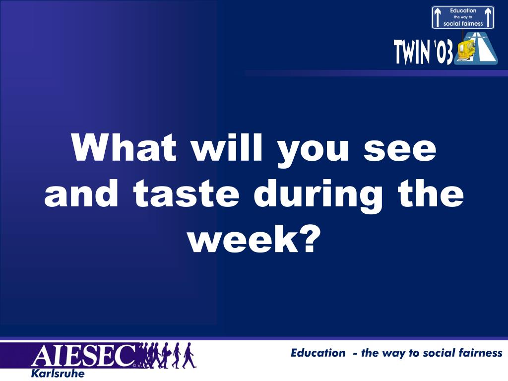 What will you see and taste during the week?