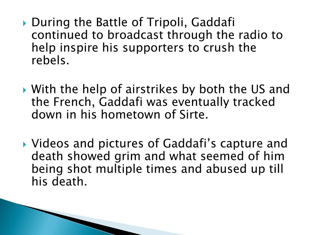 During the Battle of Tripoli, Gaddafi continued to broadcast through the radio to help inspire his supporters to crush the rebels.