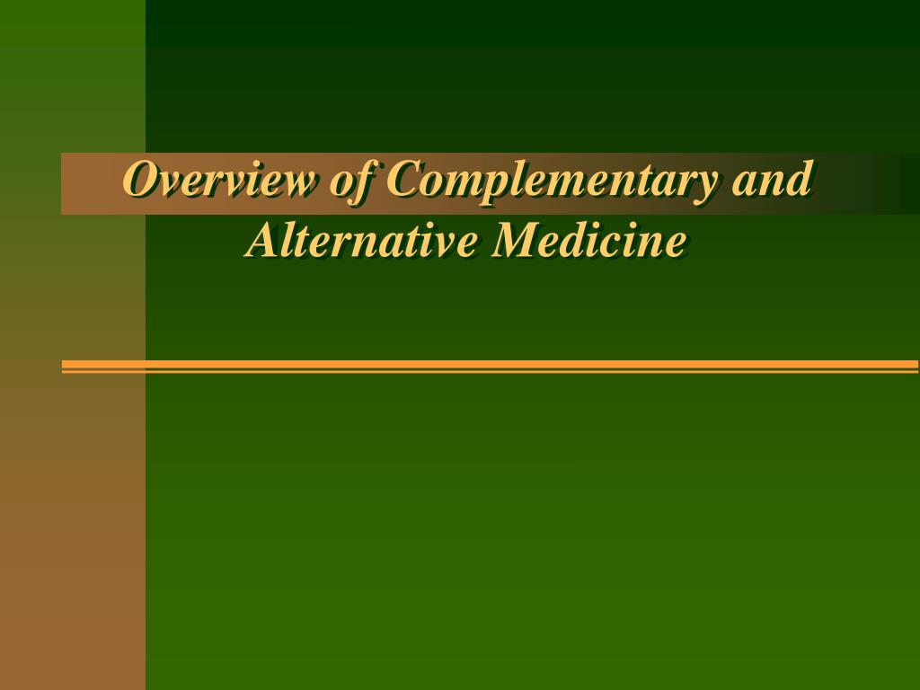 Overview of Complementary and Alternative Medicine