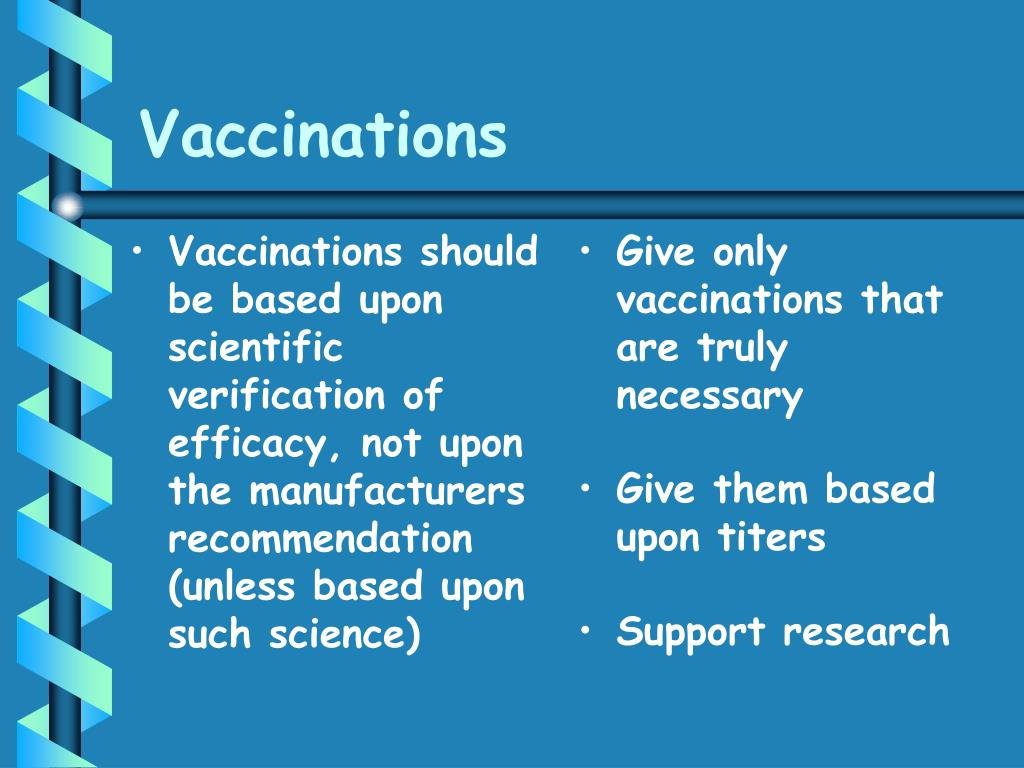 Vaccinations should be based upon scientific verification of efficacy, not upon the manufacturers recommendation (unless based upon such science)