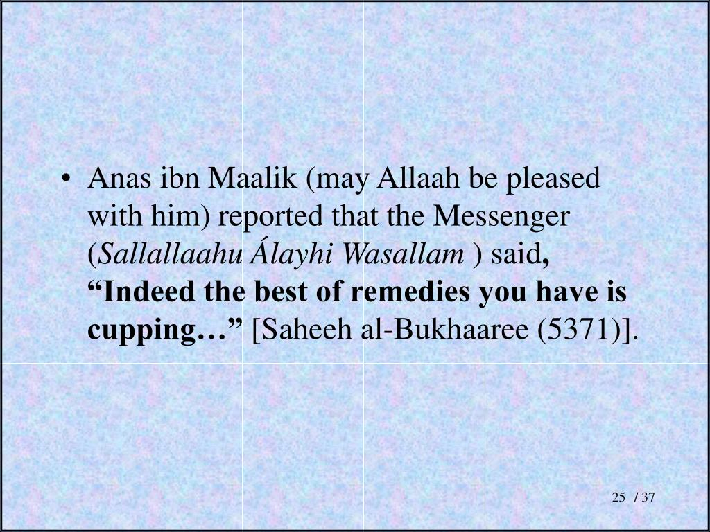 Anas ibn Maalik (may Allaah be pleased with him) reported that the Messenger (