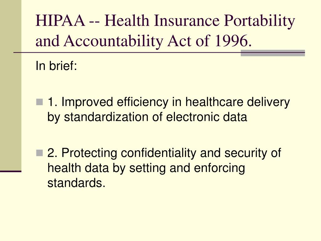 HIPAA -- Health Insurance Portability and Accountability Act of 1996.