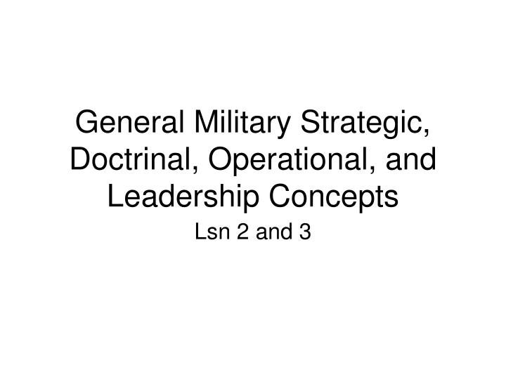 general military strategic doctrinal operational and leadership concepts n.