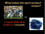 what makes the sport product unique