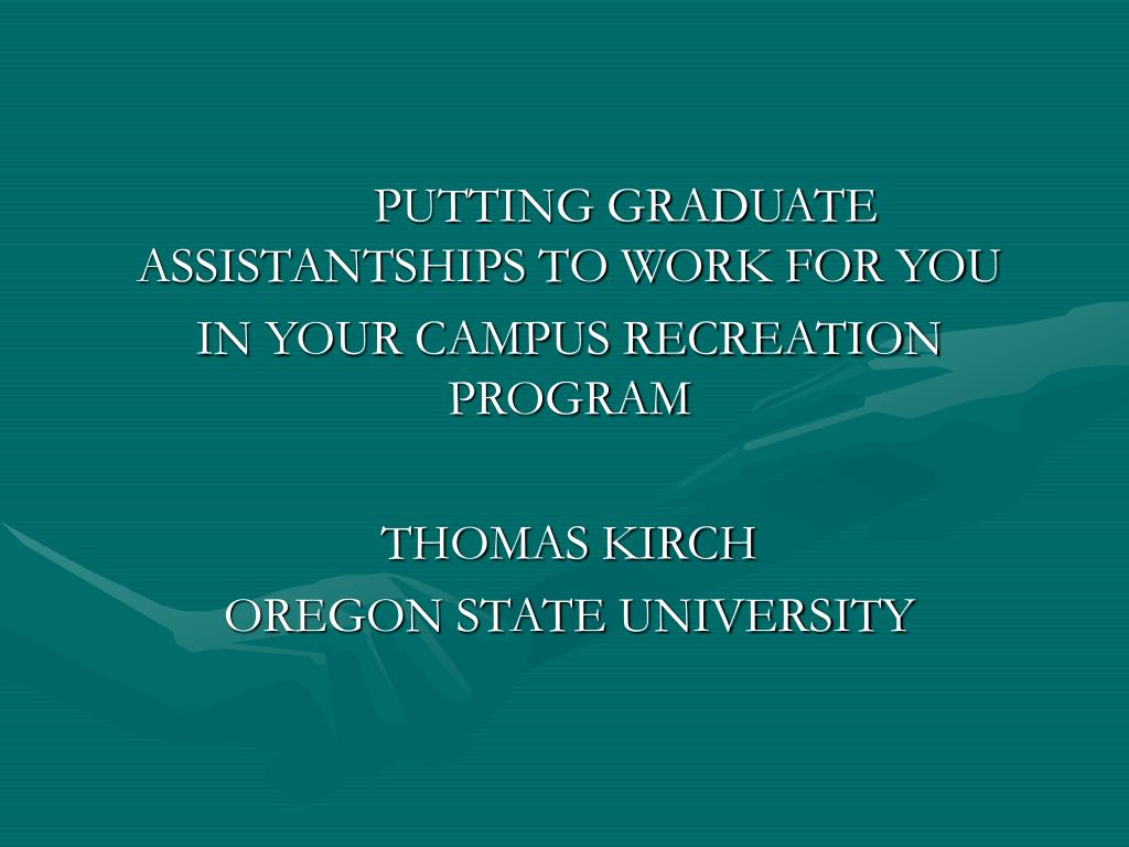 PUTTING GRADUATE ASSISTANTSHIPS TO WORK FOR YOU