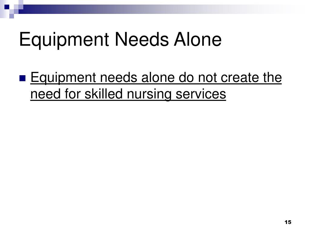 Equipment Needs Alone