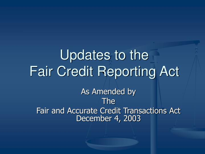 Updates to the fair credit reporting act