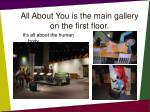 all about you is the main gallery on the first floor