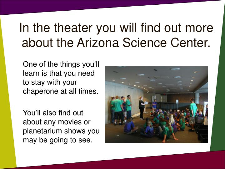 In the theater you will find out more about the Arizona Science Center.