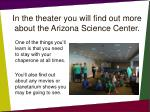 in the theater you will find out more about the arizona science center