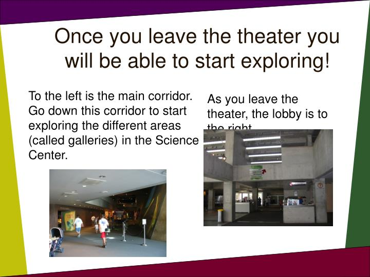 Once you leave the theater you will be able to start exploring!