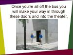 once you re all off the bus you will make your way in through these doors and into the theater