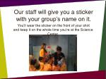 our staff will give you a sticker with your group s name on it