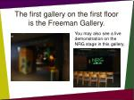 the first gallery on the first floor is the freeman gallery