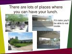 there are lots of places where you can have your lunch