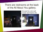 there are restrooms at the back of the all about you gallery