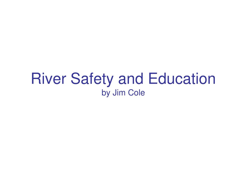 river safety and education by jim cole l.