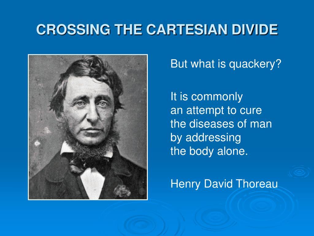 CROSSING THE CARTESIAN DIVIDE