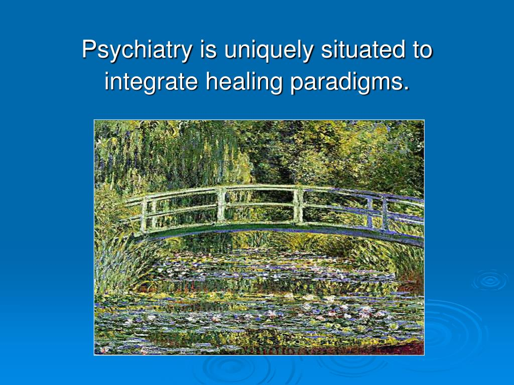 Psychiatry is uniquely situated to