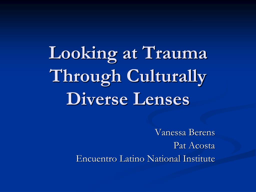 looking at trauma through culturally diverse lenses l.