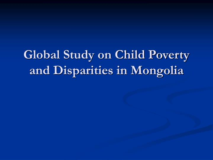 global study on child poverty and disparities in mongolia n.