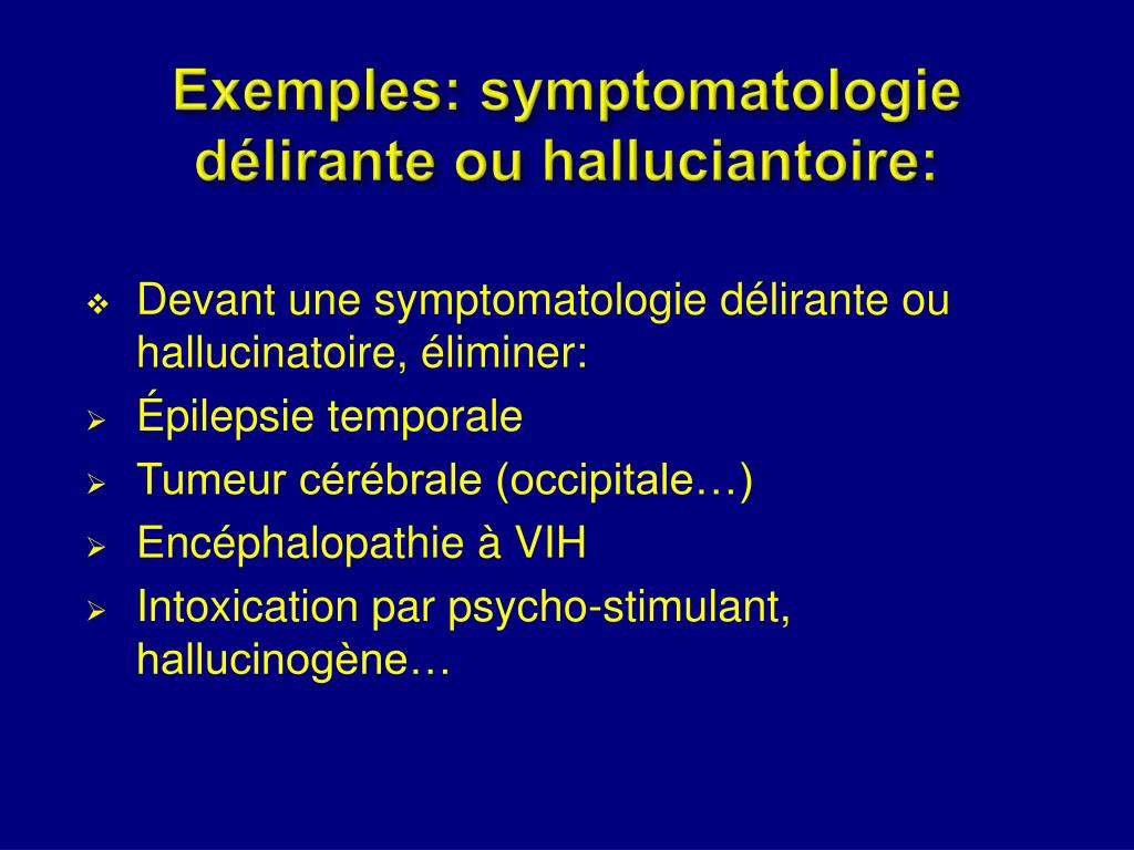 Exemples: symptomatologie délirante ou