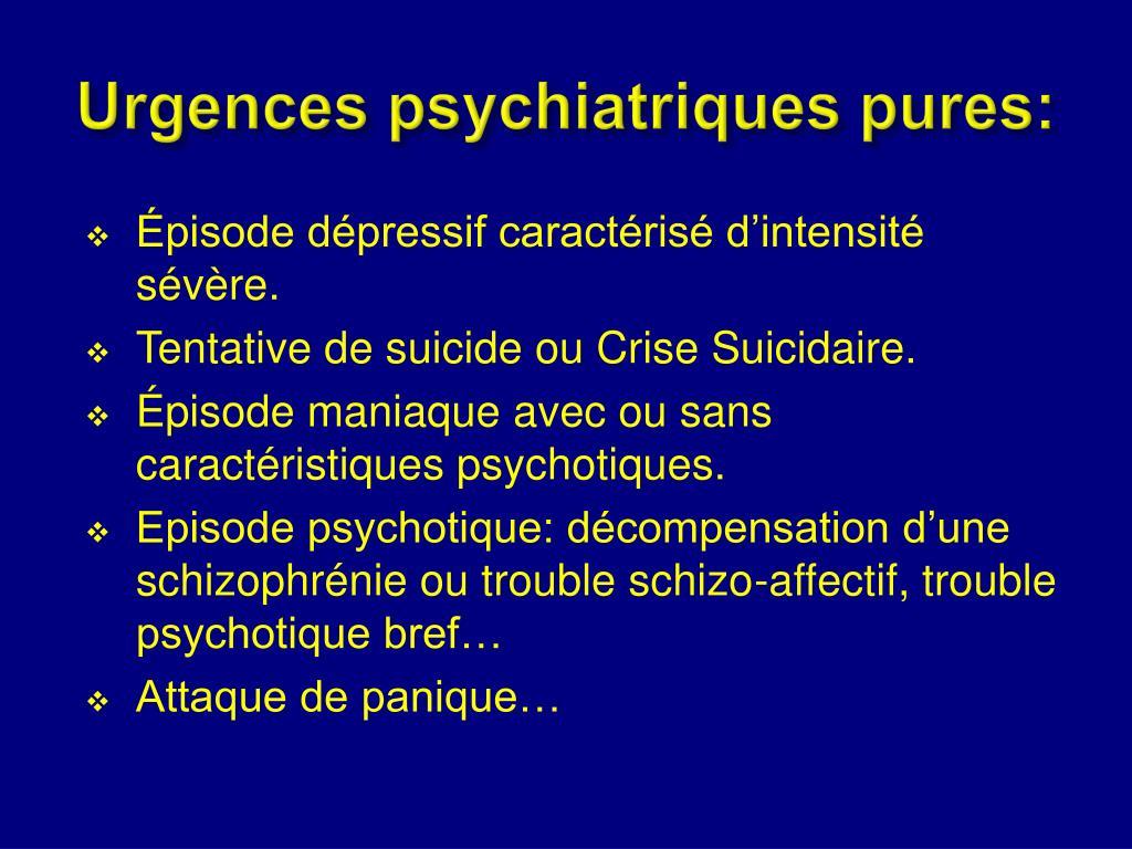 Urgences psychiatriques pures: