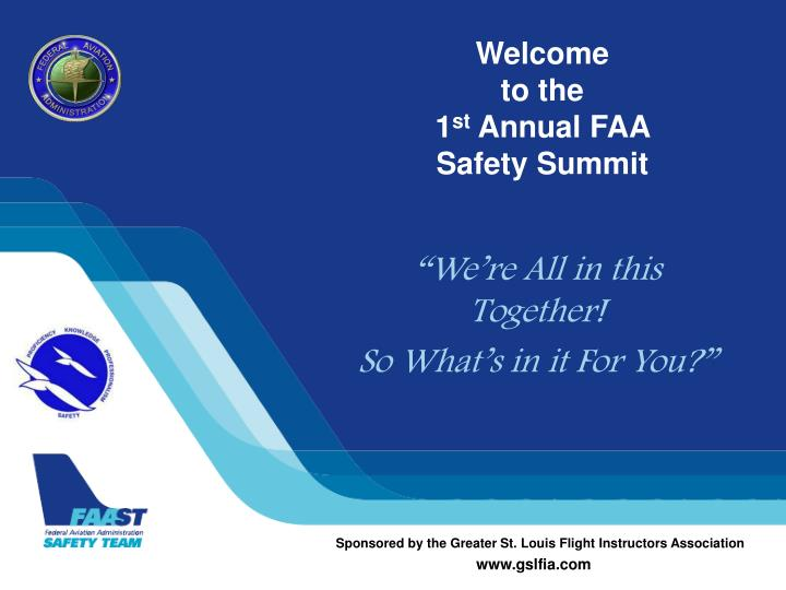 Welcome to the 1 st annual faa safety summit
