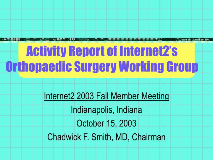 Activity report of internet2 s orthopaedic surgery working group