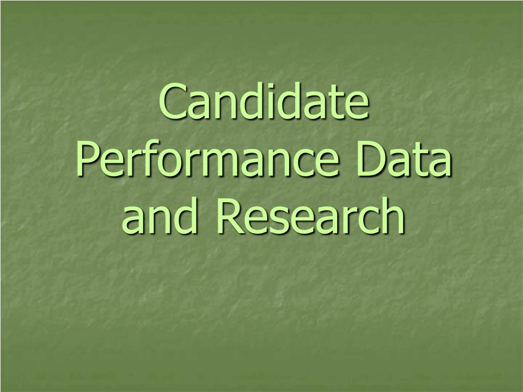Candidate Performance Data and Research